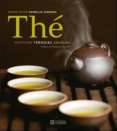 Thé ; Histoire, Terroirs, Saveurs