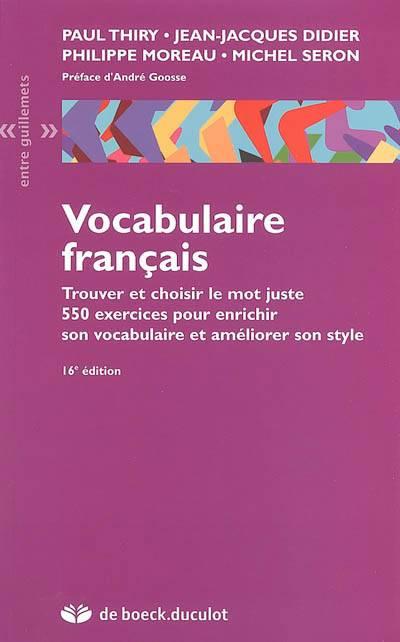 Vocabulaire Français ; Trouver Et Choisir Le Mot Juste (16e édition)