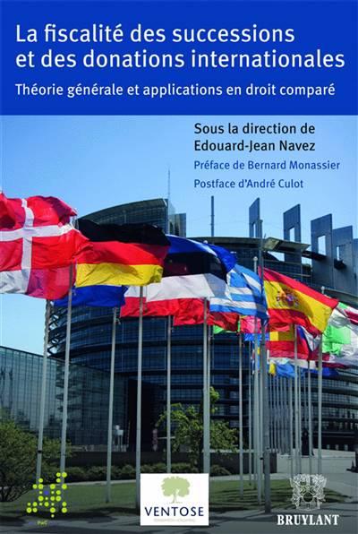 Fiscalité Des Successions Et Des Donations Internationales ; Théorie Générale Et Applications En Droit Comparé