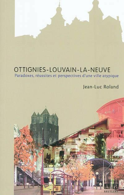 Ottignies-louvain-la-neuve ; Paradoxes, Réussites Et Perspectives D'une Ville Atypique