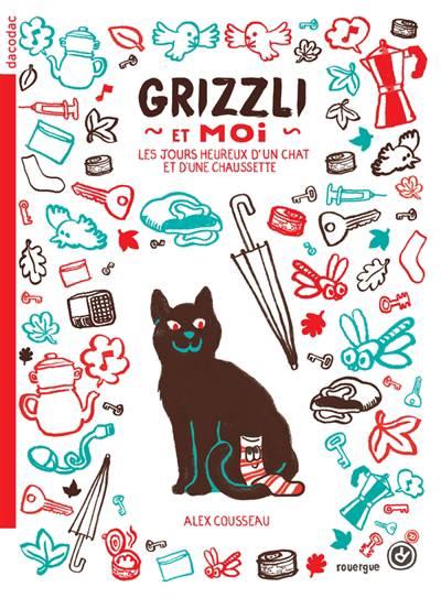 Grizzli Et Moi ; Les Jours Heureux D'un Chat Et D'une Chaussette