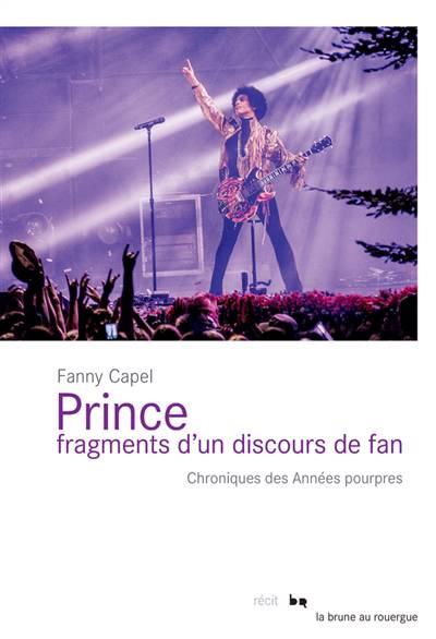 Prince, Fragments D'un Discours De Fan ; Chroniques Des Annéess Pourpres