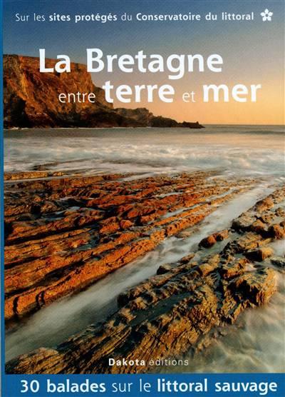 La Bretagne ; Entre Terre Et Mer