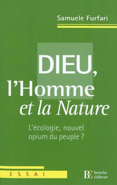 Dieu L'homme Et La Nature ; L'écologie, Nouvel Opium Du Peuple?