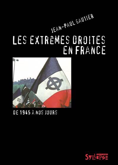 Les Extrêmes Droites En France ; De 1945 à Nos Jours