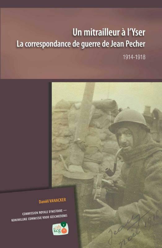 Un Mitrailleur à L'yser ; La Correspondance De Guerre De Jean Pecher 1914-1918