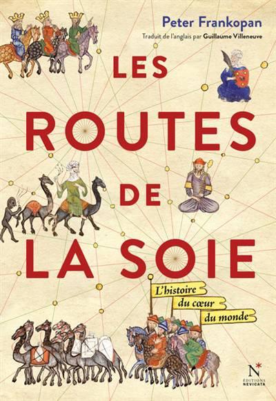 Les Routes De La Soie ; L'histoire Du Coeur Du Monde
