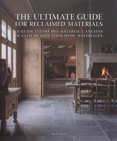 The ultimate guide for reclaimed materials/Le guide ultime des materiaux anciens/De ultieme gids voor oude materialen