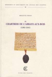 Le Chartrier De L Abbaye-aux-bois (1202-1341)