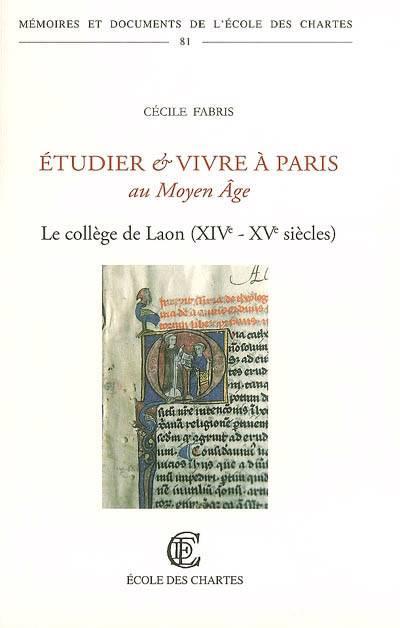 Etudier Et Vivre A Paris Au Moyen Age. Le College De Laon (xive - Xve Siecles)