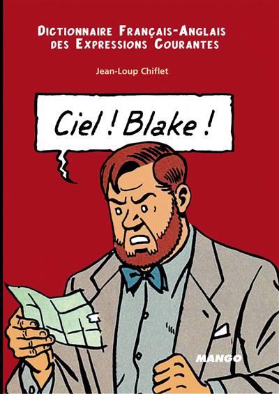 Dictionnaire Franco-anglais Des Expressions Courantes T.1 ; Ciel Blake, Sky Mortimer