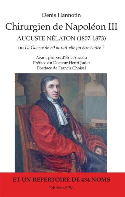 Chirurgien De Napoleon Iii Auguste Nelaton (1807-1873) Ou La Guerre De 70 Aurait-elle Pu Etre Evitee