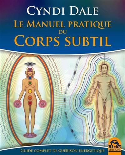 Le Manuel Pratique Du Corps Subtil; Guide Complet De Guérison énergétique