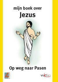 Mijn boek over Jezus: op weg naar Pasen