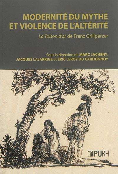 Modernite Du Mythe Et Violence De L'alterite. la Toison D'or D