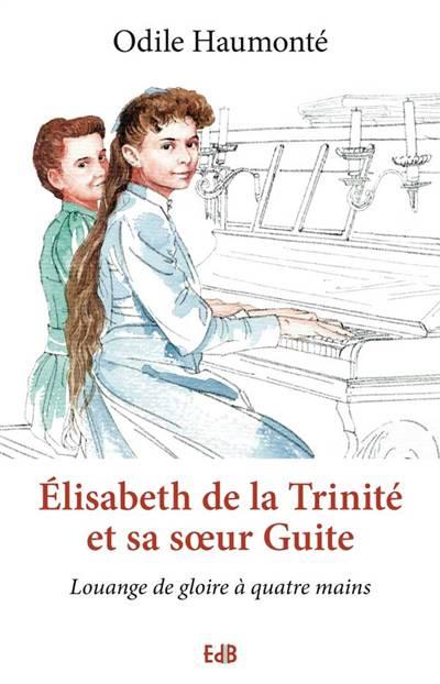 Elisabeth De La Trinité Et Sa Soeur Guite ; Louange De Gloire à Quatre Mains