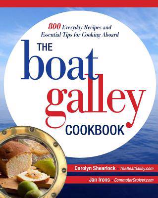 Boat Galley Cookbook: 800 Everyday Recipes and Essential Tips for Cooking Aboard