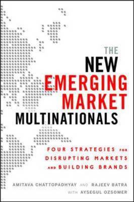 New Emerging Market Multinationals: Four Strategies for Disrupting Markets and Building Brands