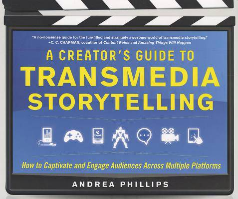 Creator's Guide to Transmedia Storytelling: How to Captivate and Engage Audiences across Multiple Platforms