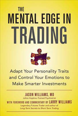 Mental Edge in Trading : Adapt Your Personality Traits and Control Your Emotions to Make Smarter Investments