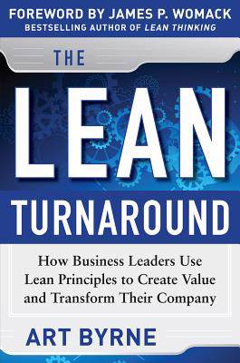 Lean Turnaround: How Business Leaders Use Lean Principles to Create Value and Transform Their Company