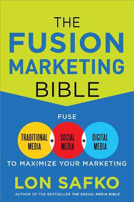 Fusion Marketing Bible: Fuse Traditional Media, Social Media, & Digital Media to Maximize Marketing