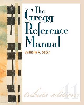 Gregg Reference Manual: A Manual of Style, Grammar, Usage, and Formatting Tribute Edition