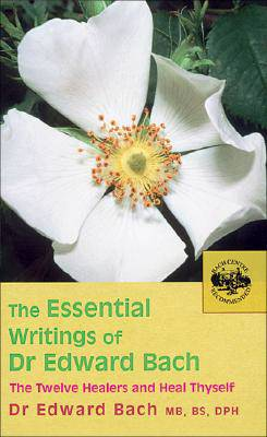 Essential Writings of Dr Edward Bach