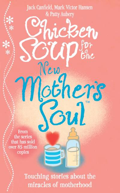 Chicken Soup for the New Mother's Soul