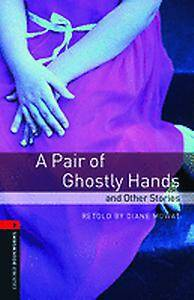 Oxford Bookworms Library: Level 3:: A Pair of Ghostly Hands and Other Stories