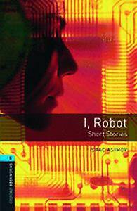 Oxford Bookworms Library: Level 5:: I, Robot - Short Stories