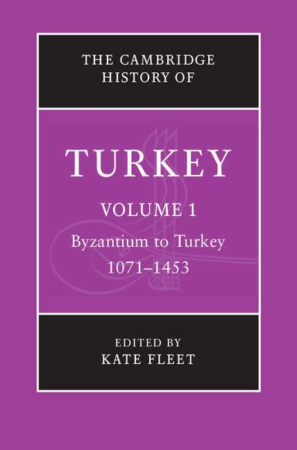 The Cambridge History of Turkey: Volume 1, Byzantium to Turkey, 1071-1453