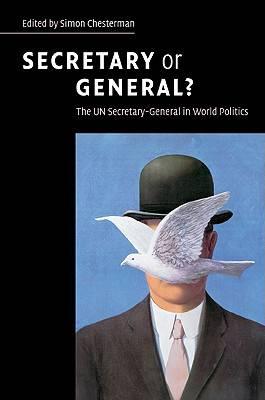 Secretary or general the un secretary general in world politics