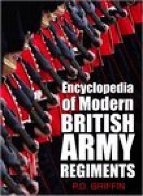 Encyclopedia of Modern British Army Regiments