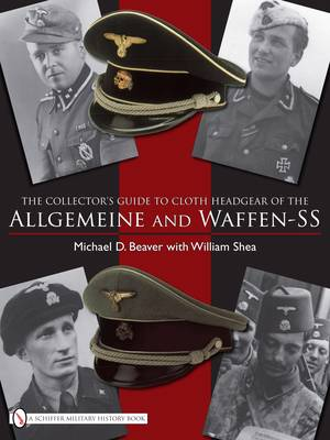 Collectoras Guide to Cloth Headgear of the Allgemeine and Waffen-SS
