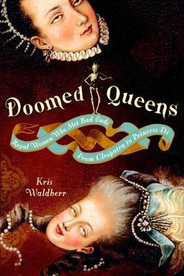 Doomed Queens; Royal Women Who Met Bad Ends
