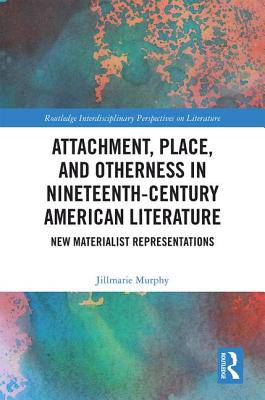 Attachment, Place, and Otherness in Nineteenth-Century American Literature