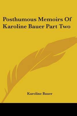 Posthumous Memoirs Of Karoline Bauer Part Two