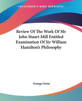 Review Of The Work Of Mr John Stuart Mill Entitled Examination Of Sir William Hamilton's Philosophy