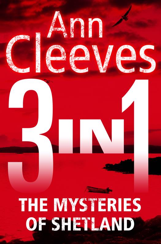Mysteries of Shetland: Ann Cleeves Shetland novels 1-3