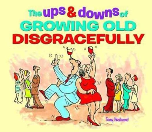 Ups and Downs of Growing Old Disgracefully