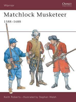 Matchlock Musketeer 1588-1688