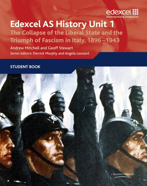 Edexcel GCE History AS Unit 1 E/F3 The Collapse of the Liberal State and the Triumph of Fascism in Italy, 1896-1943