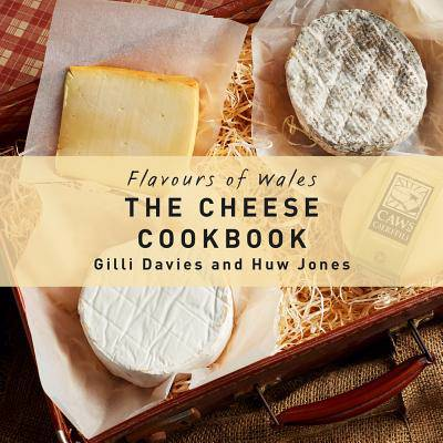 Flavours of Wales: The Cheese Cookbook
