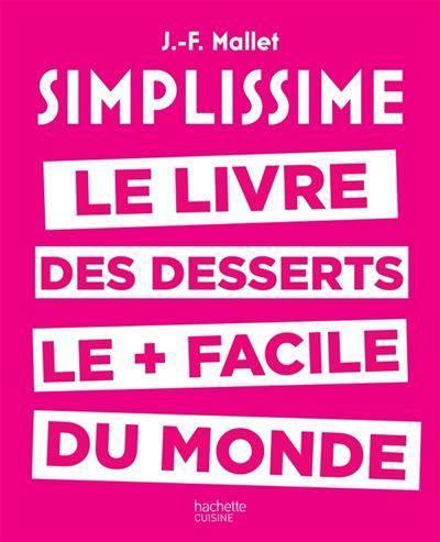 Simplissime ; Le Livre De Desserts Le + Facile Du Monde