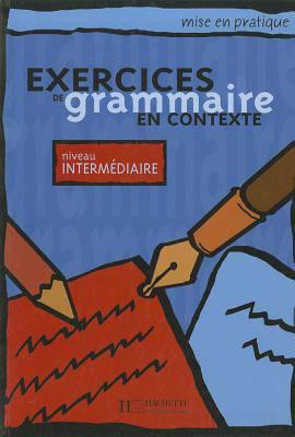 Mise en pratique grammaire - Intermédiare: Livre de l'élève