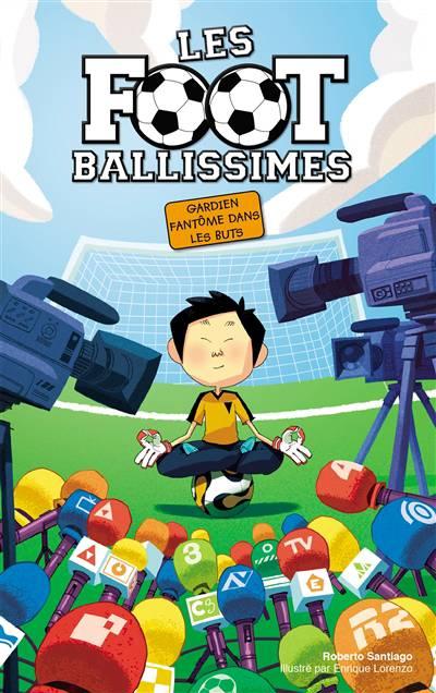 Les Footballissimes T.3 ; Gardien Fantôme Dans Les Buts