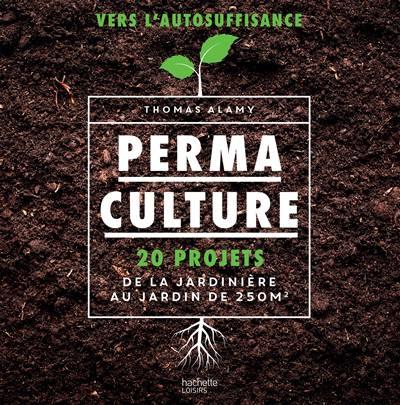 Permaculture : 20 projets, de la jardinière au jardin de 250 m2