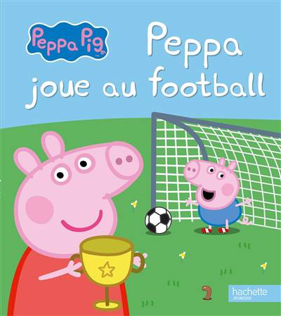 Peppa Pig ; Peppa Joue Au Football