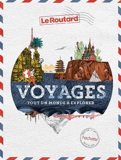 Guide Du Routard ; Voyages, Tout Un Monde à Explorer